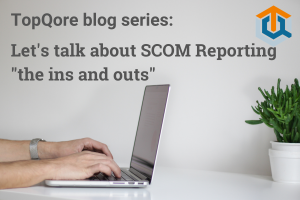 Blog series SCOM Reporting